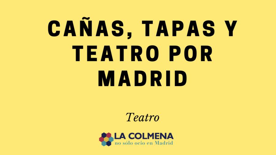 Cañas, tapas y teatro por Madrid