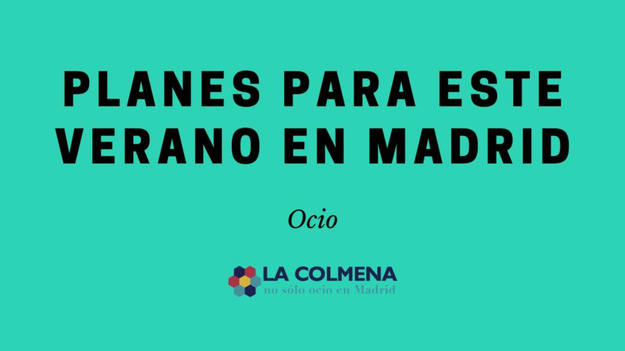 Te contamos los mejores planes de verano en Madrid