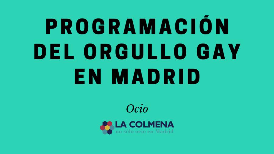 Conoce todos los actos y actividades que tendrán lugar durante el Orgullo Gay en Madrid
