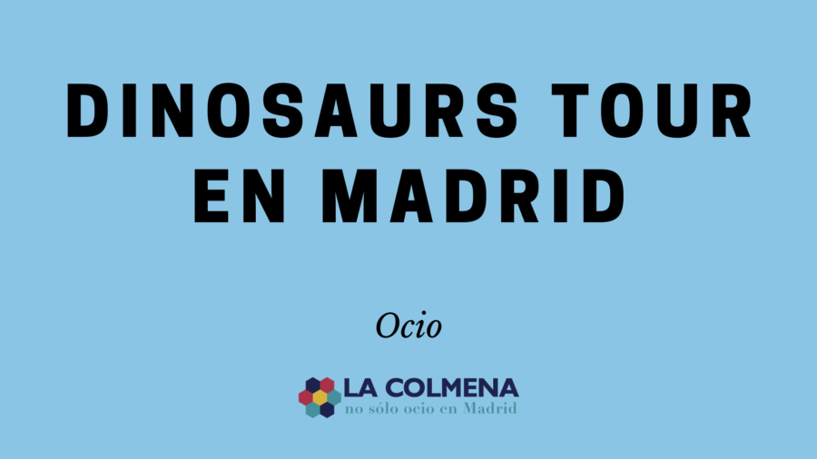 Dinosaurs Tour en Madrid