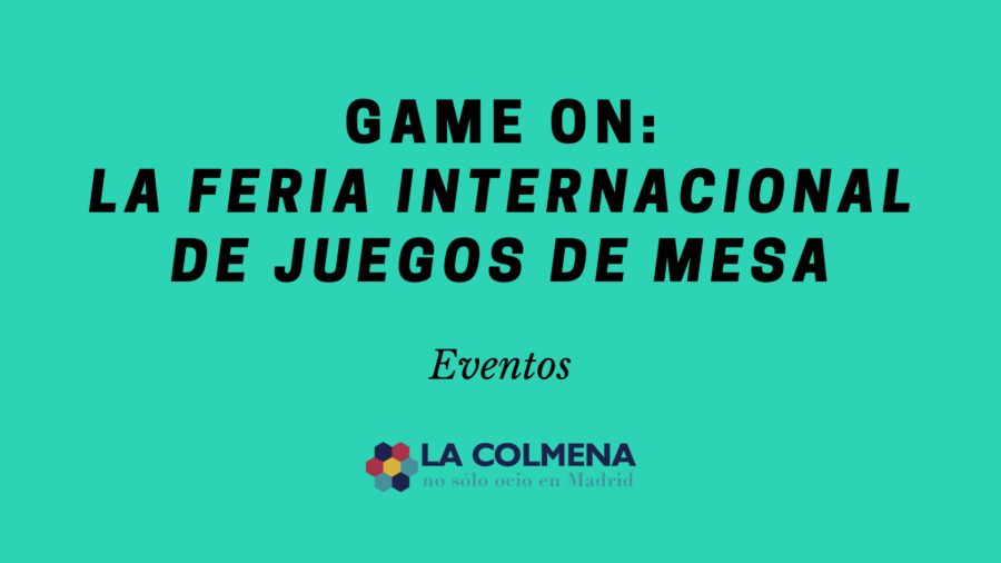 No te pierdas Game On en Madrid